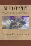 Au Set of Kemet: The Story of Isis of Ancient Egypt Before She Became a Goddess - Sharon Desruisseaux