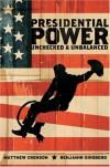 Presidential Power: Unchecked & Unbalanced - Matthew Crenson, Benjamin Ginsberg