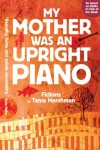 My Mother Was An Upright Piano: Fictions - Tania Hershman