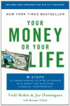 Your Money or Your Life: 9 Steps to Transforming Your Relationship with Money and Achieving Financial Independence - Vicki Robin, Joe Dominguez, Monique Tilford