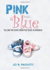 Pink and Blue: Telling the Boys from the Girls in America - Jo B. Paoletti