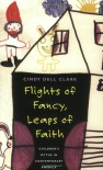 Flights of Fancy, Leaps of Faith: Children's Myths in Contemporary America - Cindy Dell Clark