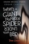 There's a Giant Trapdoor Spider Under Your Bed - Edgar Cantero
