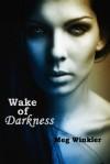 Wake of Darkness - Meg Winkler