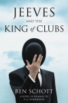 Jeeves and the King of Clubs: A Novel in Homage to P.G. Wodehouse - Ben Schott