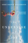The Underside of Joy: A Novel - Sere Prince Halverson