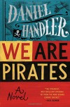 We Are Pirates: A Novel - Daniel Handler