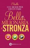 101 modi per diventare bella, milionaria e stronza (eNewton Manuali e guide) - Eliselle