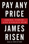 Pay Any Price: Greed, Power, and Endless War - James Risen