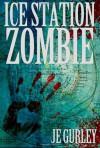 Ice Station Zombie - J.E. Gurley