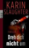 Dreh dich nicht um - Karin Slaughter