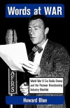 Words at War: World War II Era Radio Drama and the Postwar Broadcasting Industry Blacklist - Howard Blue