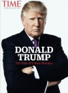 TIME Donald Trump: The Rise of a Rule Breaker - The Editors Of TIME