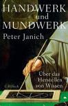 Handwerk und Mundwerk: Über das Herstellen von Wissen - Peter Janich