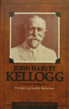 John Harvey Kellogg, M.D.: Pioneering Health Reformer - Richard W. Schwarz