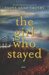 The Girl Who Stayed - Tanya Anne Crosby