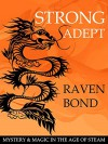 Strong Adept: Mystery and Magic in the Age of Steam (Magica Book 1) - Raven Bond, Ria Loader