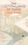 The Last Children Of Tokyo - Yoko Tawada