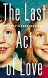 The Last Act of Love: The Story of My Brother and His Sister - Cathy Rentzenbrink
