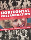 Horizontal Collaboration: The Erotic World of Paris, 1920-1946 - Mel Gordon