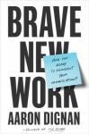 Brave New Work - Aaron Dignan