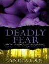 Deadly Fear - Cynthia Eden,  Justine Eyre