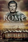 Defeat of Rome in the East: Crassus, the Parthians, and the Disastrous Battle of Carrhae, 53 BC - Gareth C Sampson