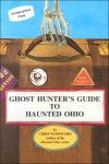 Ghost Hunter's Guide to Haunted Ohio - Chris Woodyard