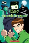 The Dark of Knight (Ben 10 Alien Force Chapter Book Series #3) - Charlotte Fullerton, Scholastic Inc.