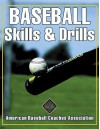 Baseball Skills & Drills - American Baseball Coaches Association, Pat McMahon, Jack Leggett