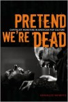 Pretend We're Dead: Capitalist Monsters in American Pop Culture - Annalee Newitz