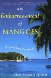 An Embarrassment of Mangoes: A Caribbean Interlude - Ann Vanderhoof