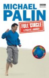 Full Circle: One Man's Journey by Air, Train, Boat and Occasionally Very Sore Feet Around the 20.000 Miles of the Pacific Rim - Michael Palin