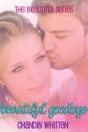 Beautiful Goodbye (Beautiful Series, #1) - Chandin Whitten