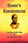 Caesar's Commentaries: On the Gallic War/On the Civil War - Julius Caesar, James H. Ford, W.A. MacDevitt