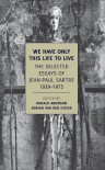 We Have Only This Life to Live: The Selected Essays of Jean-Paul Sartre, 1939-1975 (New York Review Books Classics) - Jean-Paul Sartre