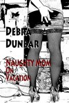 Naughty Mom on Vacation (Naughty Mom, #1) - Debra Dunbar