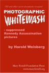 Photographic Whitewash: Suppressed Kennedy Assassination Pictures - Harold Weisberg