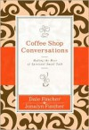 Coffee Shop Conversations: Making the Most of Spiritual Small Talk - Dale Fincher, Jonalyn Fincher
