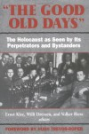 The Good Old Days: The Holocaust as Seen by Its Perpetrators and Bystanders -