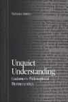 Unquiet Understanding: Gadamer's Philosophical Hermeneutics - Nicholas Davey