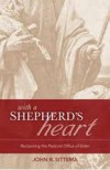 With a Shepherd's Heart: Reclaiming the Pastoral Office of Elder - John R. Sittema