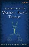 The Chemist's Guide to Valence Bond Theory - Sason S. Shaik, Philippe C. Hiberty