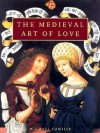 The Medieval Art of Love: Objects and Subjects of Desire - Michael Camille