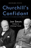 Churchill's Confidant: Jan Smuts, Enemy to Lifelong Friend  - Richard Steyn