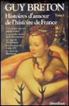 Histoires d'amour de l'histoire de France, Tome 1 - Guy Breton