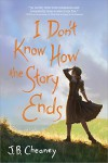 I Don't Know How the Story Ends - J.B. Cheaney