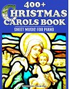 400+ Christmas Carols Book - Sheet Music for Piano (Favorite Christmas Carol Songs of Praise - Lyrics & Tunes 1) - Ironpower Publishing