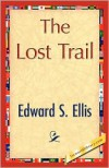 The Lost Trail - S. Ellis Edward S. Ellis