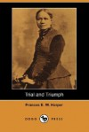 Trial and Triumph (Dodo Press) - Frances Ellen Watkins Harper